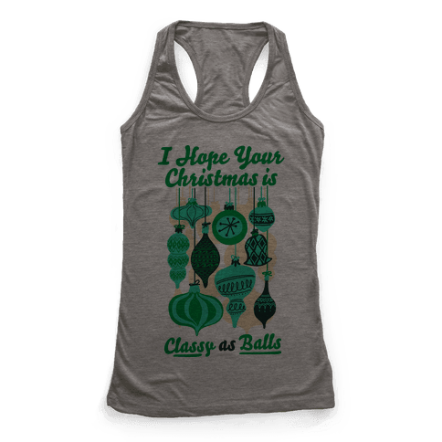 I Hope Your Christmas is Classy as Balls  Racerback Tank Top