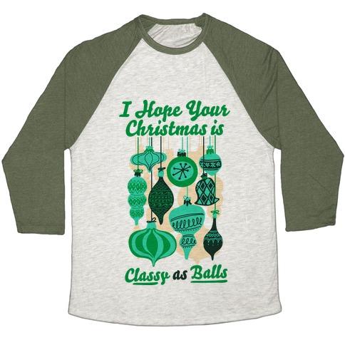 I Hope Your Christmas is Classy as Balls  Baseball Tee