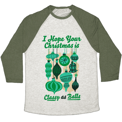 I Hope Your Christmas is Classy as Balls  Baseball Tee