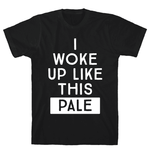 I Woke Up Like This: Pale Mens T-Shirt