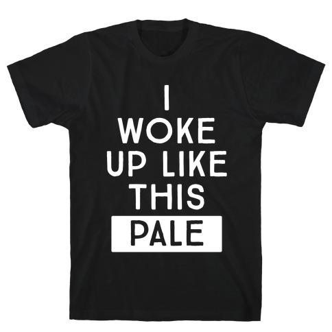 I Woke Up Like This: Pale Mens T-Shirt