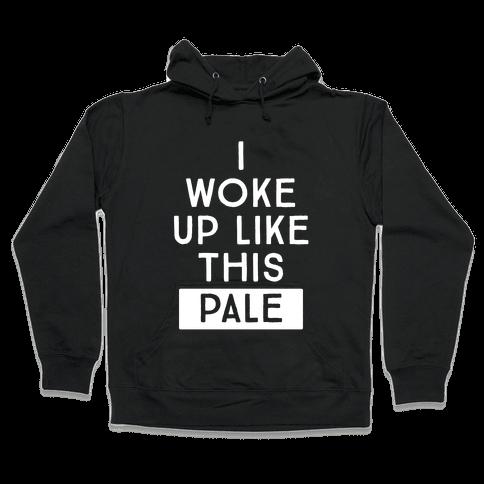 I Woke Up Like This: Pale Hooded Sweatshirt