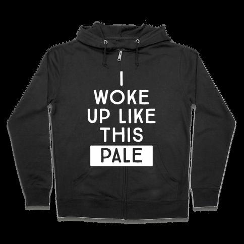 I Woke Up Like This: Pale Zip Hoodie