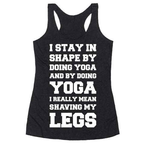 I Stay In Shape By Doing Yoga Racerback Tank Top