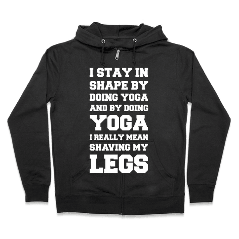 I Stay In Shape By Doing Yoga Zip Hoodie
