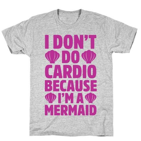 I Don't Do Cardio Because I'm A Mermaid Mens T-Shirt