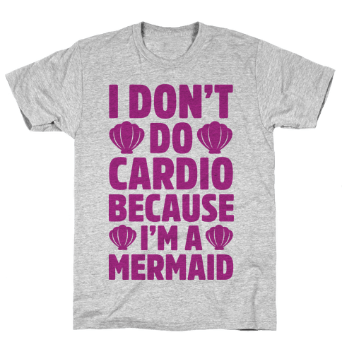 I Don't Do Cardio Because I'm A Mermaid Mens T-Shirt