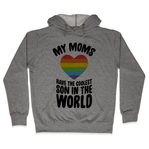 My Moms Have The Coolest Son In The World Hooded Sweatshirt