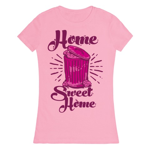Home Sweet Home Garbage Can Womens T-Shirt