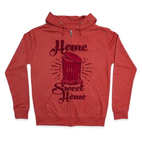 Home Sweet Home Garbage Can Zip Hoodie