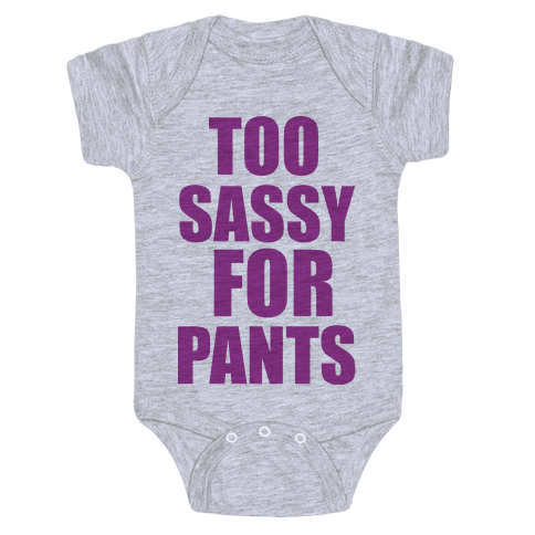 Too Sassy for Pants Baby Onesy