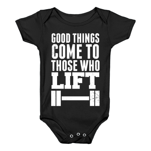 Good Things Come To Those Who Lift Baby Onesy