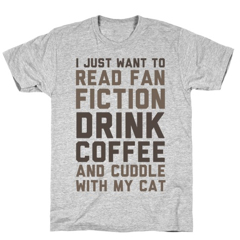 I Just Want To Read Fan Fiction, Drink Coffee And Cuddle With My Cat Mens T-Shirt