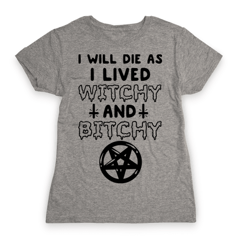 Witchy and Bitchy Womens T-Shirt