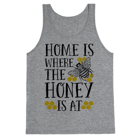 Home Is Where The Honey Is At Tank Top