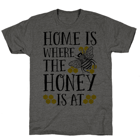 Home Is Where The Honey Is At Mens T-Shirt