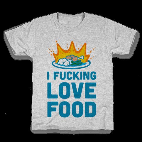 I F***ing Love Food Kids T-Shirt