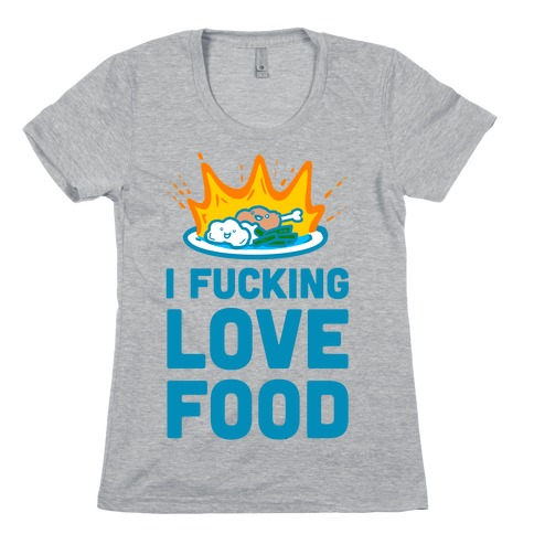 I F***ing Love Food Womens T-Shirt