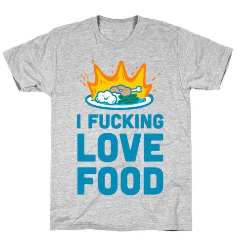 I F***ing Love Food T-Shirt