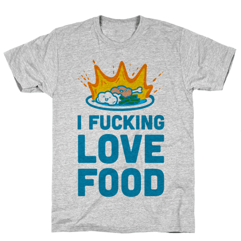 I F***ing Love Food Mens T-Shirt