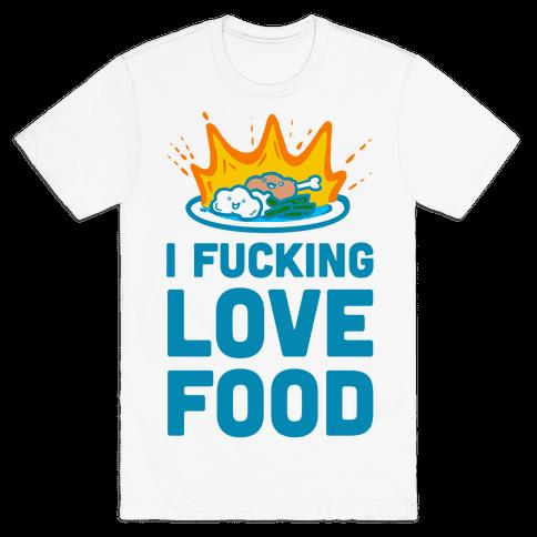 I F***ing Love Food Mens T-Shirt