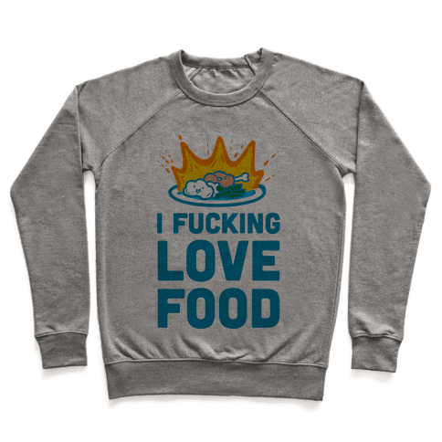 I F***ing Love Food Pullover