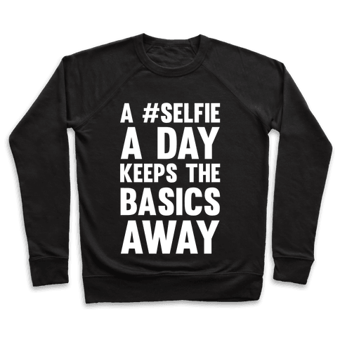 A #Selfie A Day Keeps The Basics Away Pullover
