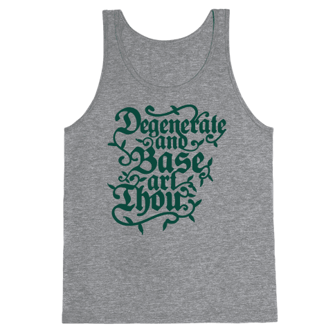 Degenerate and Base Art Thou Tank Top