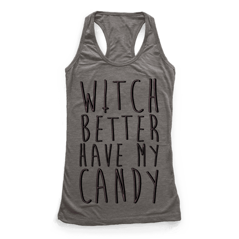 Witch Better Have My Candy Racerback Tank Top