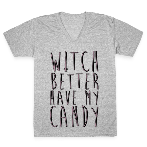 Witch Better Have My Candy V-Neck Tee Shirt