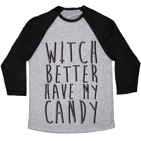 Witch Better Have My Candy Baseball Tee