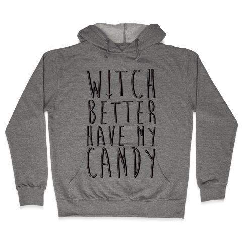 Witch Better Have My Candy Hooded Sweatshirt