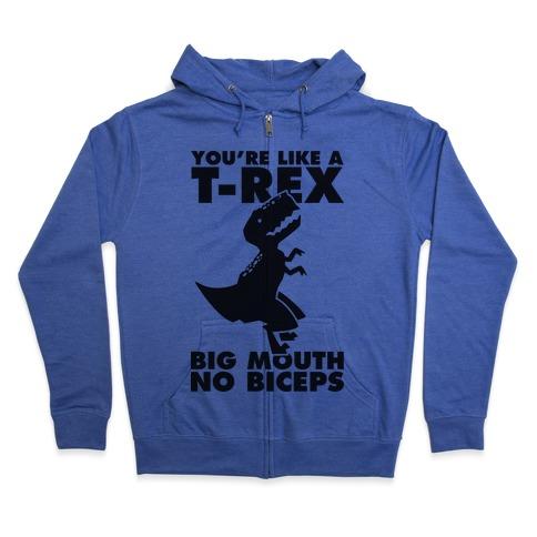 You're Like a T-Rex Big Mouth No Biceps Zip Hoodie