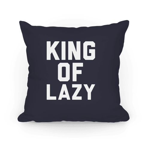 King Of Lazy Pillow