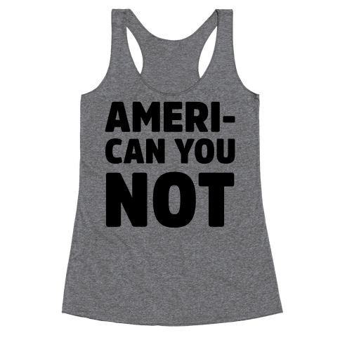 Ameri-Can You Not Racerback Tank Top
