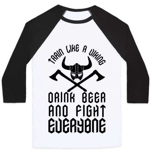 Train Like A Viking Drink Beer And Fight Everyone Baseball Tee