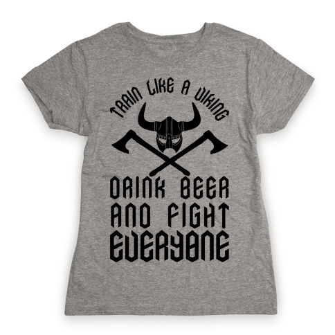 Train Like A Viking Drink Beer And Fight Everyone Womens T-Shirt
