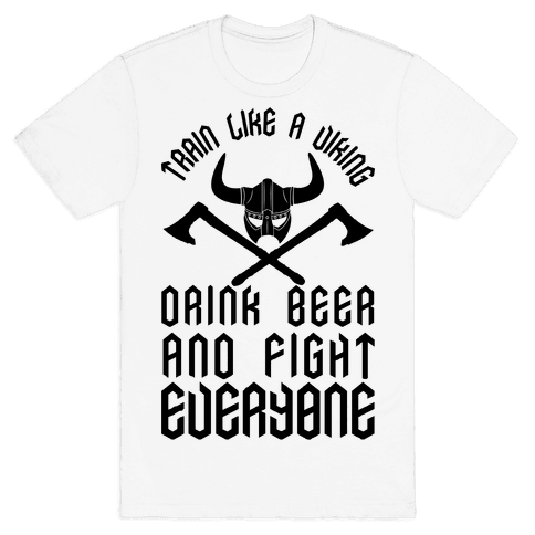 Train Like A Viking Drink Beer And Fight Everyone Mens T-Shirt