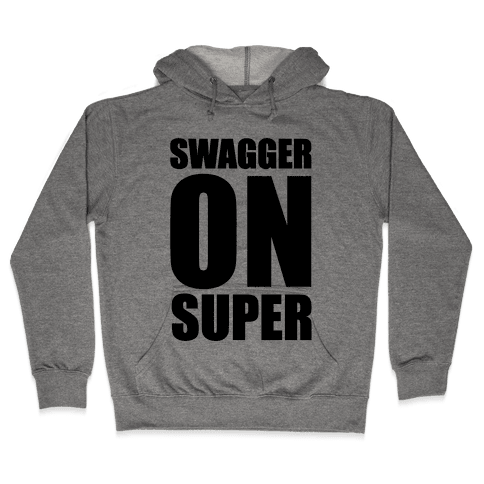 Swagger On Super Hooded Sweatshirt