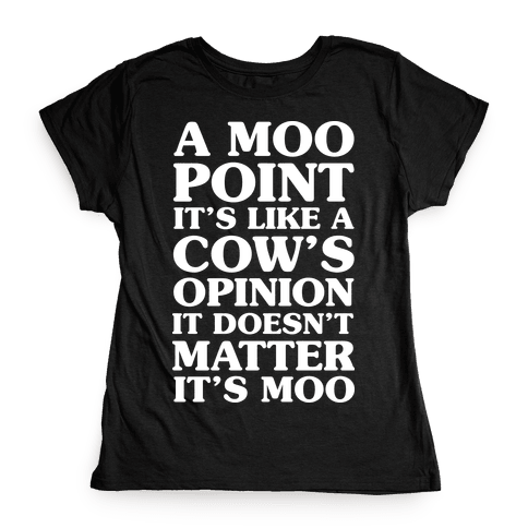 A Moo Point Womens T-Shirt
