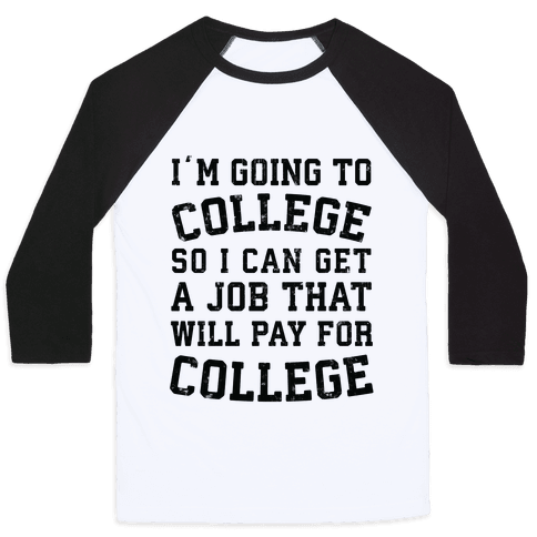I'm Going To College To Find A Job That Will Pay For College Baseball Tee