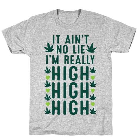 It Ain't No Lie I'm Really High High High T-Shirt