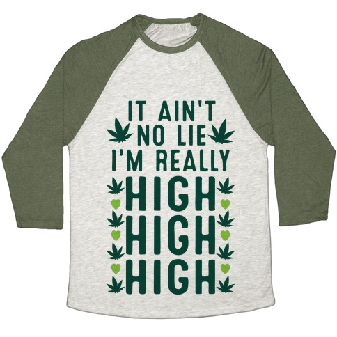 It Ain't No Lie I'm Really High High High Baseball Tee