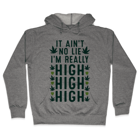 It Ain't No Lie I'm Really High High High Hooded Sweatshirt