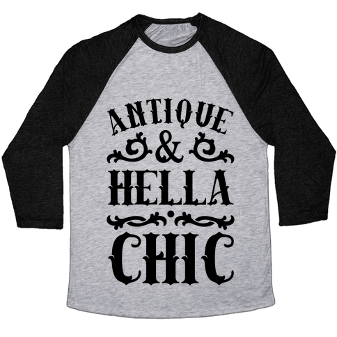 Antique and Hella Chic Baseball Tee