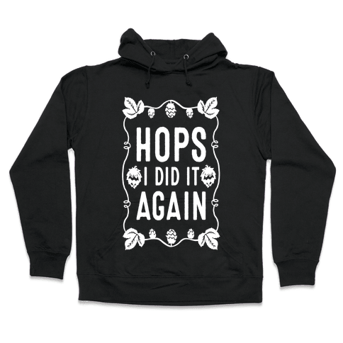 Hops I Did it Again Hooded Sweatshirt