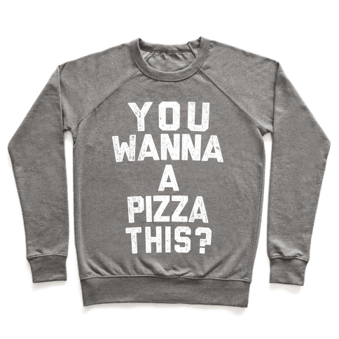 You Wanna Pizza This? Pullover