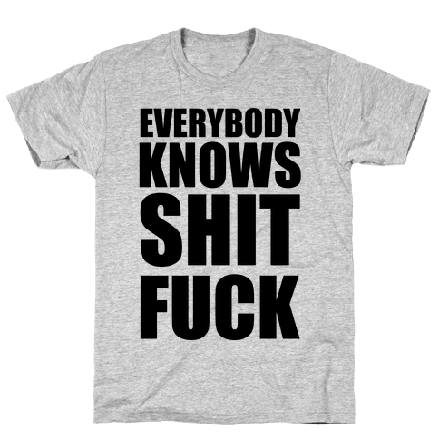 Everybody Knows Shit F*** Mens T-Shirt