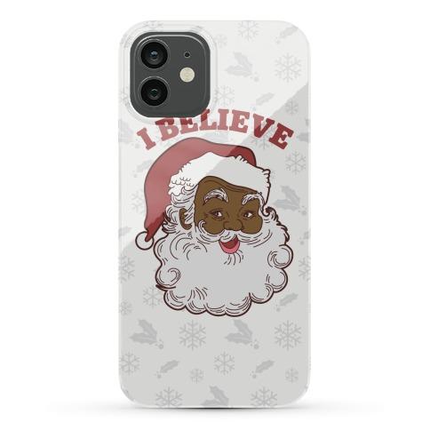 I Believe in Santa Claus Phone Case