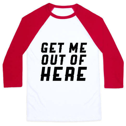 Get Me Out Of Here Baseball Tee